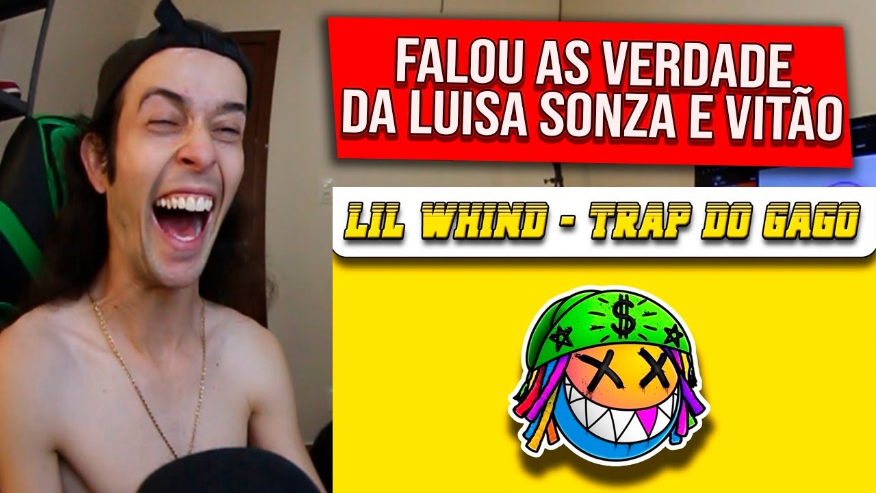 (ATAC0U A LUISA SONZA 🔥) REAGINDO a Lil Whind - Trap do Gago - REACT/REAÇÃO