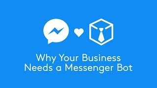 10 Reasons Why Your Business Needs a Messenger Chatbot