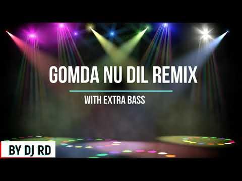 gomda nu dil remix With Extra Bass