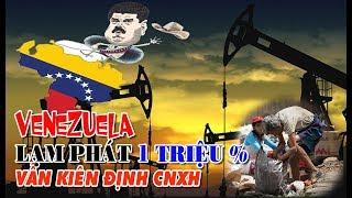 VENEZUELA Lạm phát 1 triệu phần trăm Vẫn kiên định CNXH