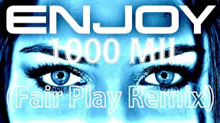 Enjoy - 1000 Mil (Fair Play Remix)