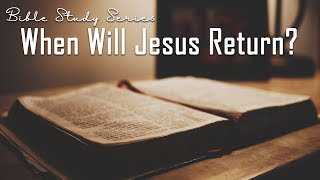 When Is Jesus Coming Again? Bible Study on the Second Coming of Jesus #2