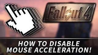 FALLOUT 4 How to Disable Mouse Acceleration!