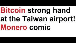 Bitcoin strong hand at the Taiwan airport! Monero comic