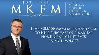 Mirabella, Kincaid, Frederick & Mirabella, LLC Video - Can I Get Back My Inheritance I Used to Help Purchase Our Home During My Divorce?