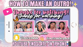HOW TO MAKE A YOUTUBE ENDSLATE/OUTRO ON YOUR IPHONE 📲💗✨