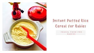 Instant Puffed Rice Cereal for Babies|  Travel Food for babies