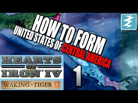HOW TO FORM THE UNITED STATES OF CENTRAL AMERICA [1] Hearts of Iron IV - Waking The Tiger DLC