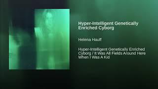 Hyper-Intelligent Genetically Enriched Cyborg