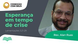 Esperança em Tempo de Crise | Rev. Alan Ruas
