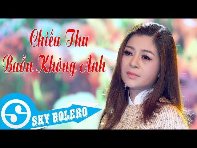 Chiều Thu Buồn Không Anh - Thu Hồng | Sáng Tác : Trịnh Lương Thành(MV OFFICIAL)
