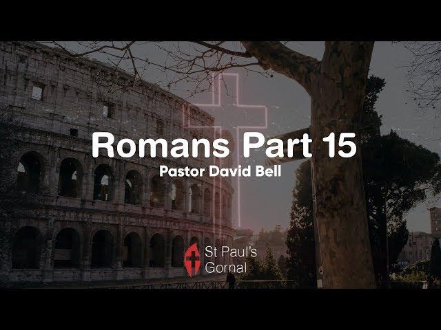 Romans Part 15 - Pastor David Bell