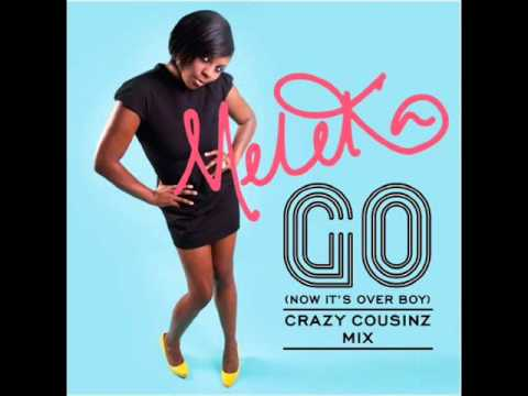 Meleka - Go (Now It's Over Boy) Crazy Cousinz Radio Edit