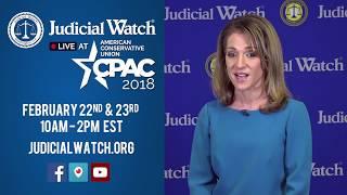 Catch Judicial Watch--LIVE @ CPAC 2018 **February 22-23, 10am-2pm EST**