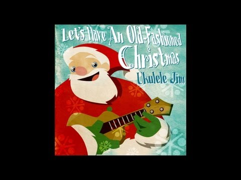 Let's Have An Old Fashioned Christmas - An original song by Ukulele Jim