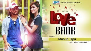 Love Bank | Masud Opu | AN Farhad | Mizzak Khan | Bangla New Music Video | 2018