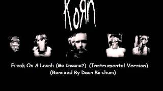 Korn - Freak On A Leash (Go Insane?) (Remixed By Dean Birchum) Instrumental
