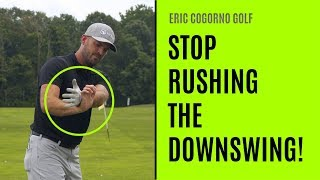GOLF: How To Stop Rushing The Downswing And Start Hitting It Solid