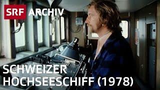 Schweizer Hochseeschiff 1978 | Geschichte Schifffahrt | SRF Archiv