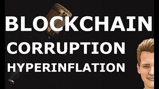 Blockchain, Hyperinflation and Corruption - Programmer explains