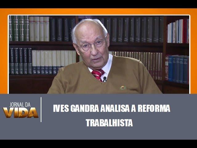 Ives Gandra analisa a reforma trabalhista - Jornal da Vida 28/04/2017