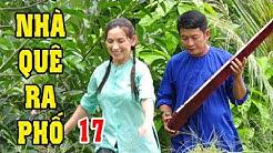 Nhà Quê Ra Phố - Tập 17 | Phim Bộ Tình Cảm Việt Nam Mới Hay Nhất