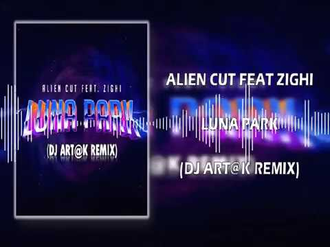 Alien Cut feat Zighi - Luna Park (Dj Art@k remix)