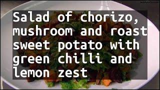 Recipe Salad of chorizo, mushroom and roast sweet potato with green chilli and lemon zest