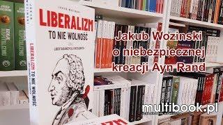 Jakub Wozinski o niebezpiecznej kreacji Ayn Rand