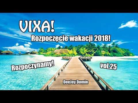 VIXA! Rozpoczęcie wakacji 2018! Rozpoczynamy! vol.25