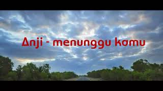 Download Lagu ANJI - MENUNGGU KAMU (OST. Jelita Sejuba) LIRIK LAGU Mp3