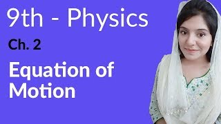 Physics Matric Part 1 - Equations of Motion - Physics Ch 2 kinematics - 9th Class