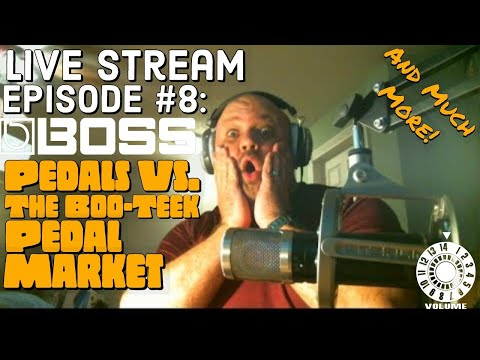 Live Stream Episode #8 - Boss Pedals Vs. The Boutique Pedal Market, Live Stream Hardware, and more!