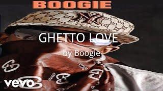 Boogie - GHETTO LOVE   (AUDIO)