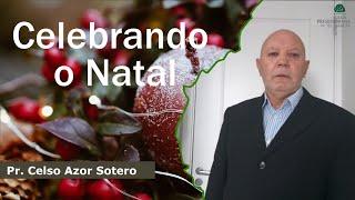 Celebrando o Natal | Pr. Celso Azor Sotero
