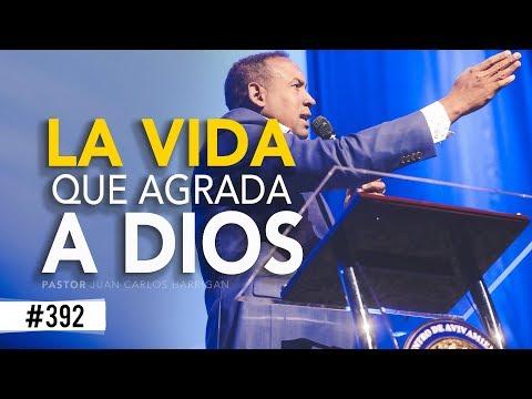La vida que agrada a Dios- Pastor Juan Carlos Harrigan