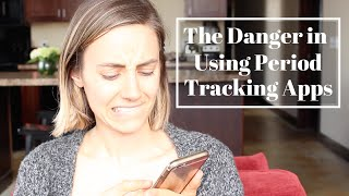 The Danger in Using Period Tracking Apps