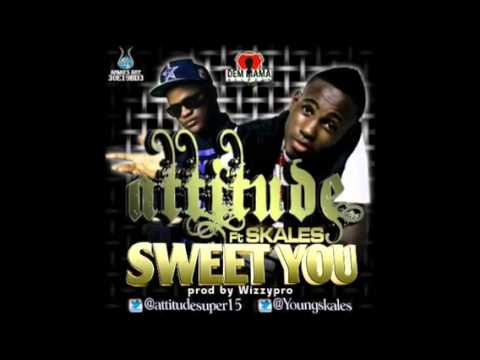 Attitude ft Skales -- Sweet You (Prod by WizzyPro)