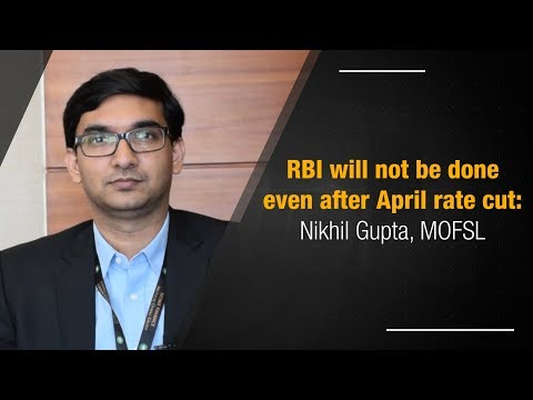 RBI will not be done even after April rate cut: Nikhil Gupta, MOFSL