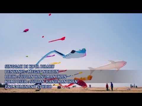 SINGGAH DI KOTA BHARU - MEGAT NORDIN - LIRIK : SUPIAN HANUMAN IKAN