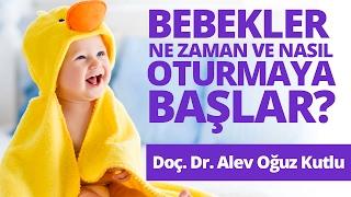 Bebekler Ne Zaman ve Nasıl Oturmaya Başlar? Doçent Doktor Alev Oğuz Kutlu