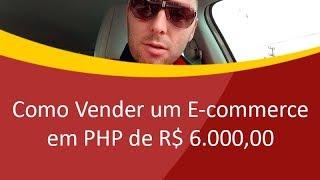 Como Vender um E-commerce em PHP de R$ 6.000,00 - Em breve...