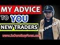 My Advice To (YOU) NEW Traders - So Darn Easy Forex™