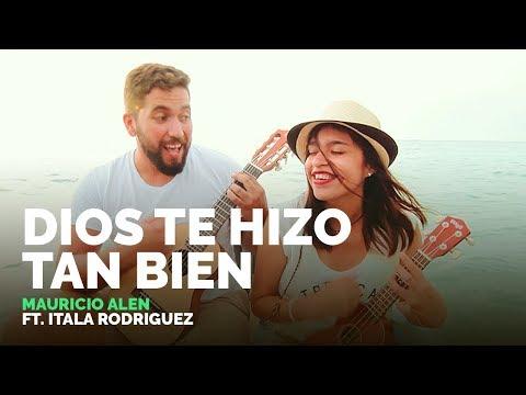 Mauricio Alen - Dios te hizo tan bien ft. Itala Rodriguez (Oficial)