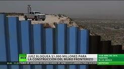 Juez bloquea temporalmente el proyecto del muro fronterizo entre EE.UU. y Mxico
