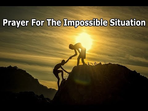 Are you facing an Impossible Situation? - Prayer to Change Impossible Situations