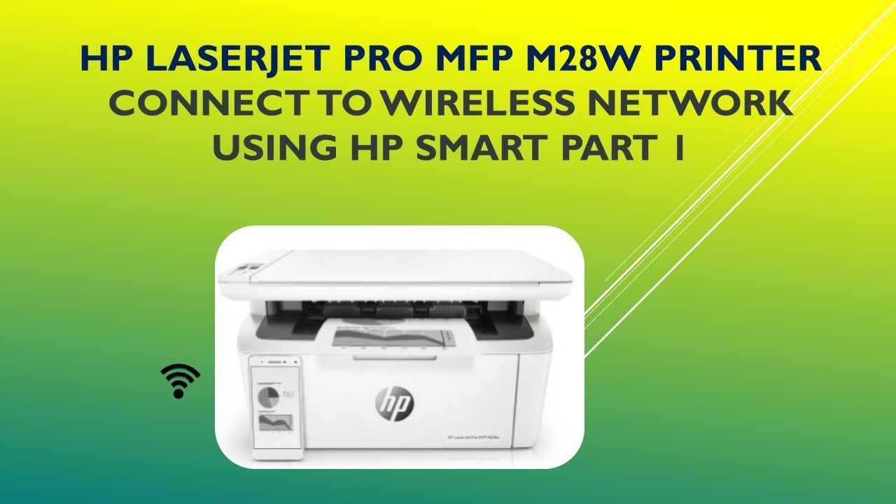 HP LaserJet Pro MFP M28w : Connect to wireless network using HP Smart apps  - Part 1