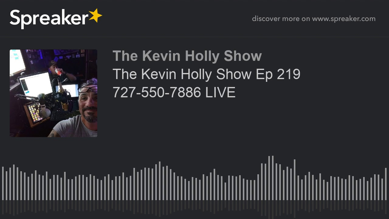 The Kevin Holly Show Ep 219 727-550-7886 LIVE