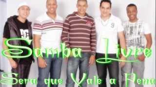 Samba Livre - Sera que Vale a Pena +LETRA