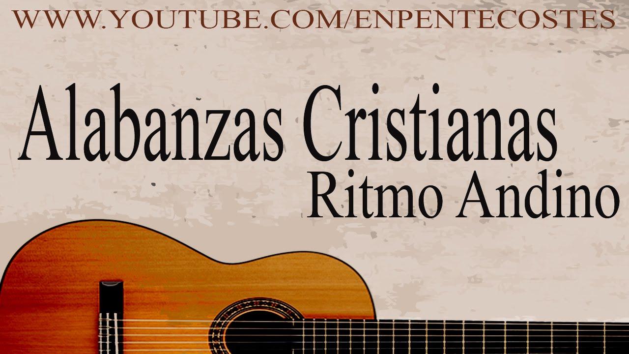 Alabanzas Cristianas Andinas Para Gozarse Con El Señor Youtube